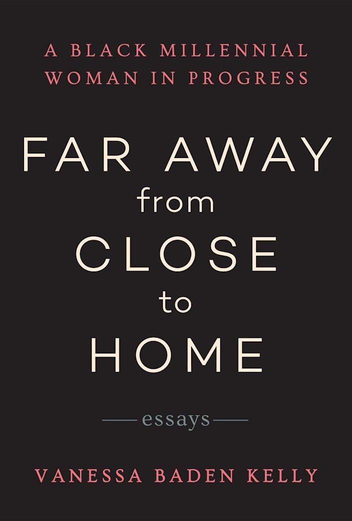 Far Away from Close to Home: A Black Millennial Woman in Progress – Vanessa Baden Kelly