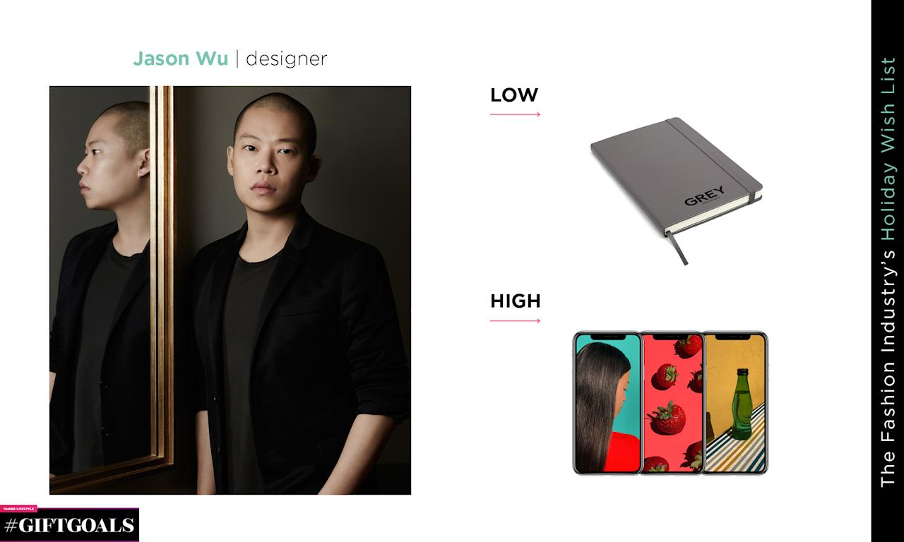 "<p>Low: Grey Jason Wu Limited Edition Moleskine, $30, <a rel=""nofollow"" href=""https://www.jasonwustudio.com/greyout-moleskine-os?gclid=EAIaIQobChMI3PDk4tKF2AIVkIKzCh0SEQPDEAQYAyABEgLPaPD_BwE"">jasonwustudio.com</a><br />High: iPhone X, from $49.91/mo. with the iPhone Upgrade Program or pay in full from $999, <a rel=""nofollow"" href=""https://www.apple.com/shop/buy-iphone/iphone-x"">apple.com</a><br /><br />(Photo: Courtesy of Jason Wu; art: Quinn Lemmers) </p>"