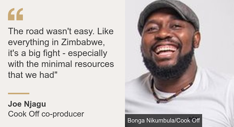"""The road wasn't easy. Like everything in Zimbabwe, it's a big fight - especially with the minimal resources that we had"""", Source: Joe Njagu, Source description: Cook Off co-producer, Image: Joe Njagu"