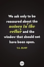 <p>We ask only to be reassured about the noises in the cellar and the window that should not have been open. </p>