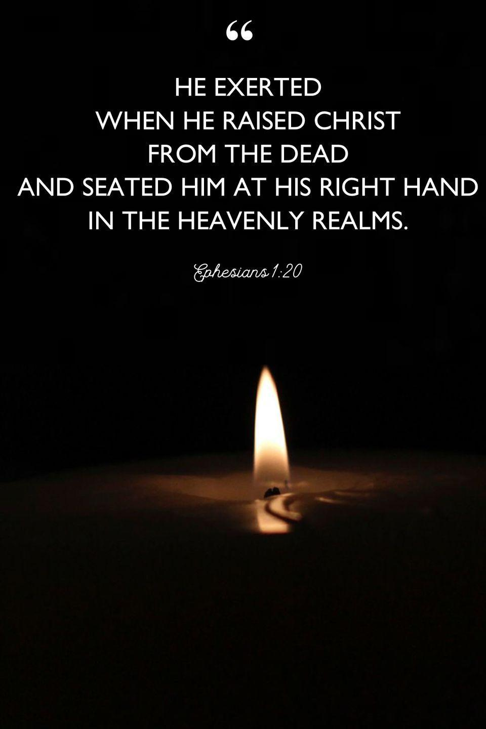 """<p>""""He exerted when he raised Christ from the dead and seated him at his right hand in the heavenly realms.""""</p>"""
