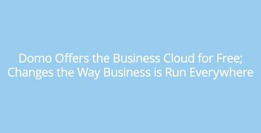 Domo Offers The Business Cloud for Free; Changes the Way Business Is Run Everywhere