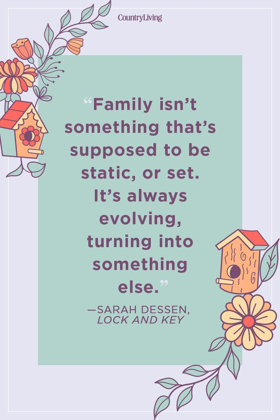 """<p>""""Family isn't something that's supposed to be static, or set. It's always evolving, turning into something else.""""</p>"""