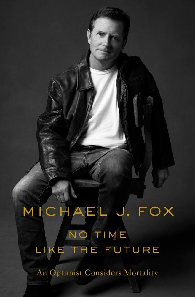 No Time Like the Future: An Optimist Considers Mortality by Michael J. Fox via Flatiron Books