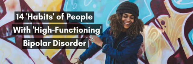 14 'Habits' of People With 'High-Functioning' Bipolar Disorder