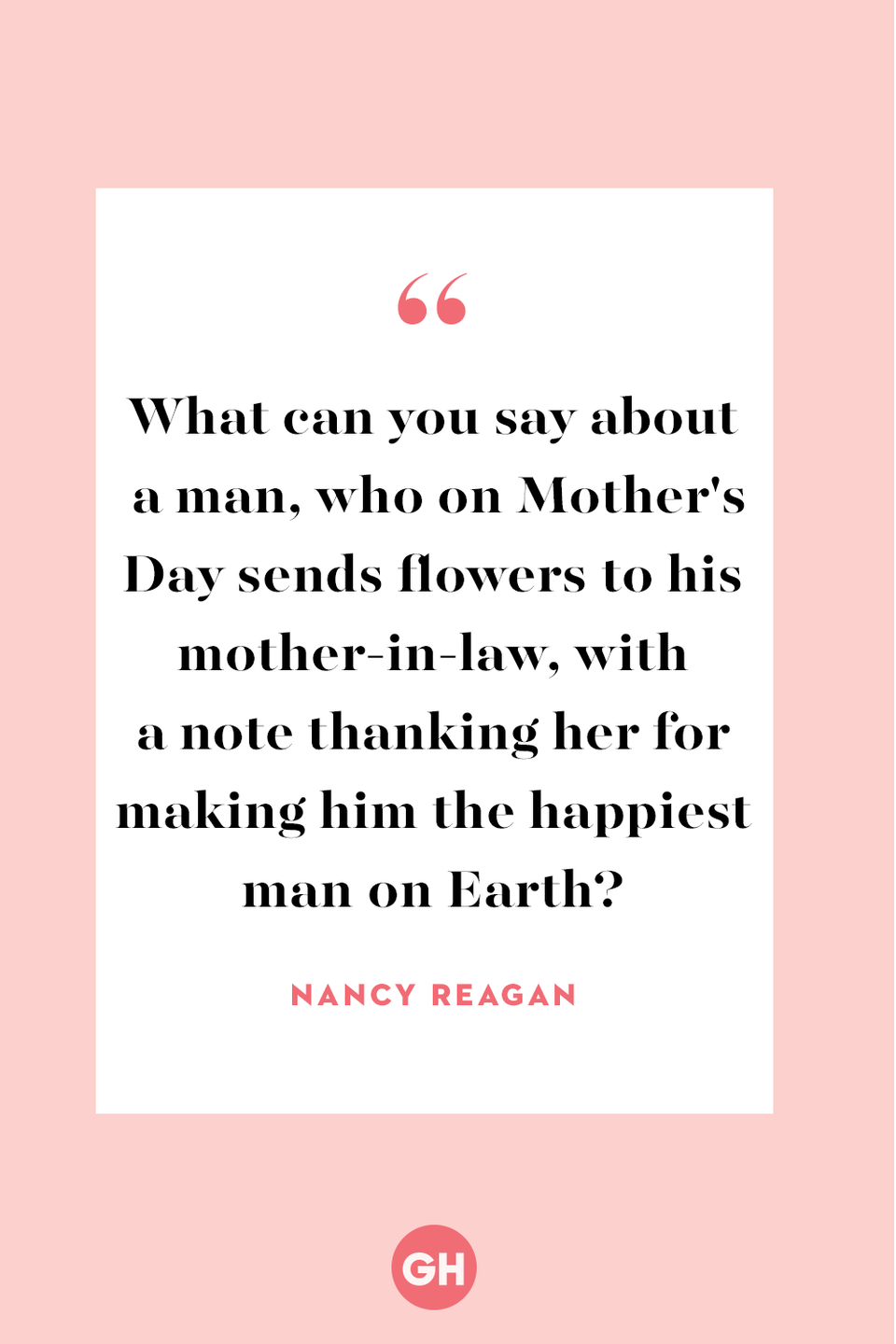 <p>What can you say about a man, who on Mother's Day sends flowers to his mother-in-law, with a note thanking her for making him the happiest man on Earth?</p>
