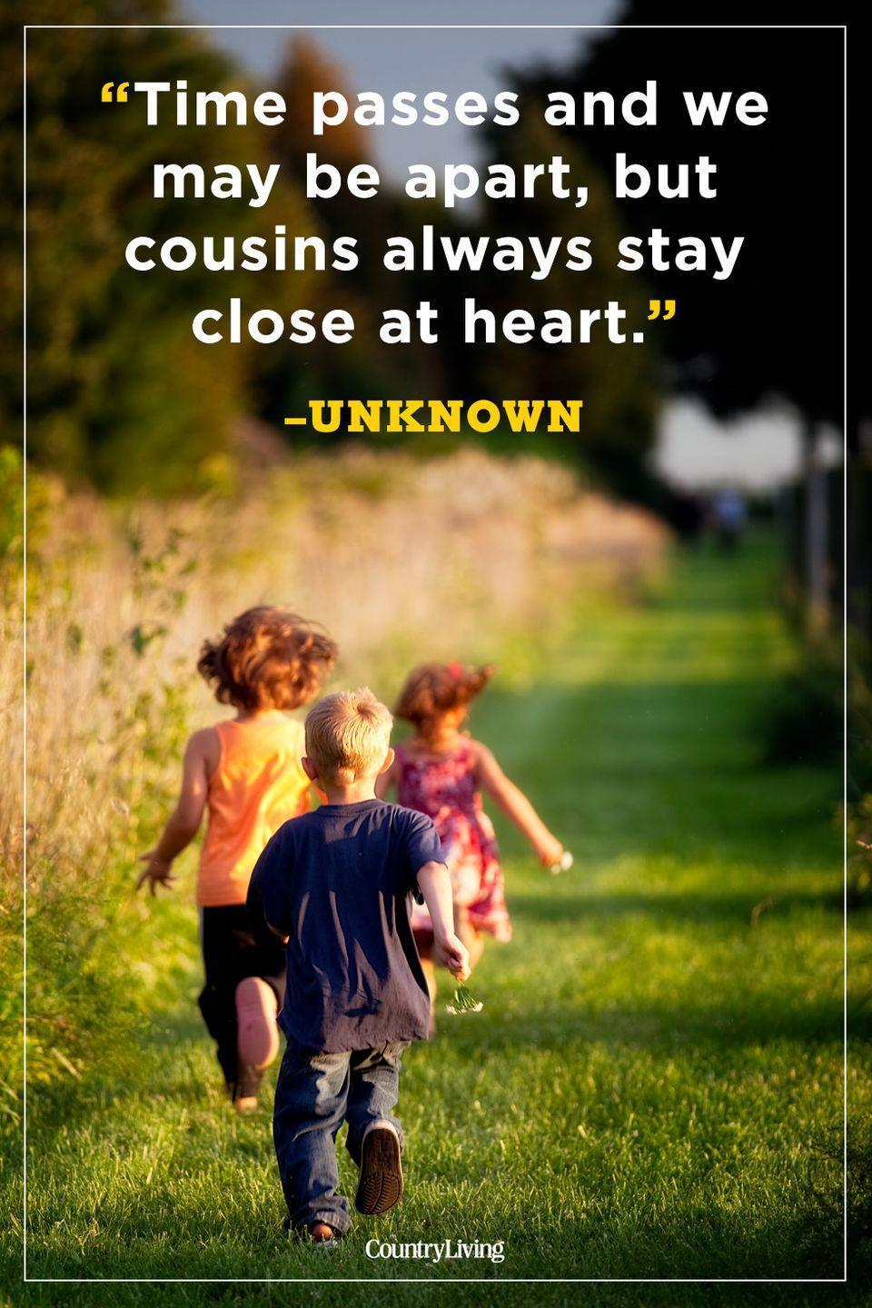 """<p>""""Time passes and we may be apart, but cousins always stay close at heart.""""</p>"""