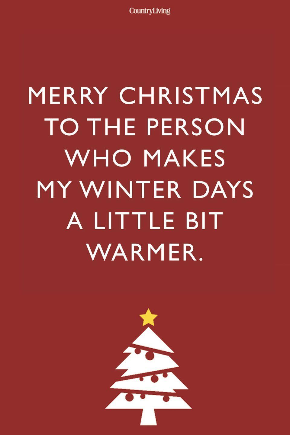 <p>Merry Christmas to the person who makes my winter days a little bit warmer.</p>