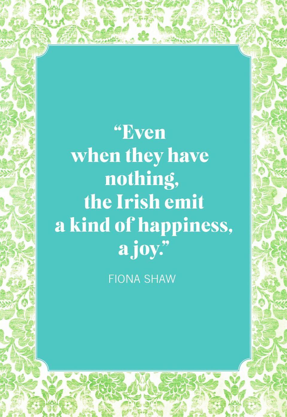 "<p>""Even when they have nothing, the Irish emit a kind of happiness, a joy.""</p>"