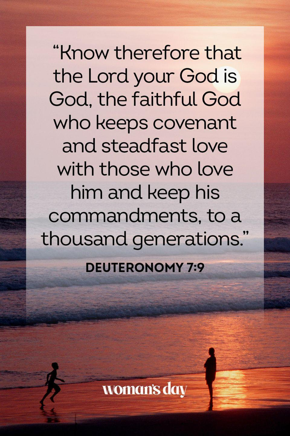 "<p>""Know therefore that the Lord your God is God, the faithful God who keeps covenant and steadfast love with those who love him and keep his commandments, to a thousand generations.""</p><p><strong>The Good News:</strong> Over and over, the Bible affirms God's love as ""steadfast,"" ever available to those who need it.</p>"