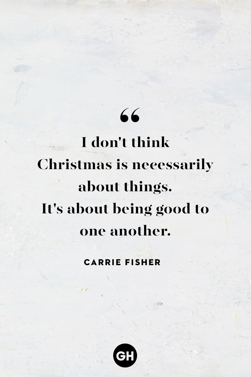 <p>I don't think Christmas is necessarily about things. It's about being good to one another. </p>