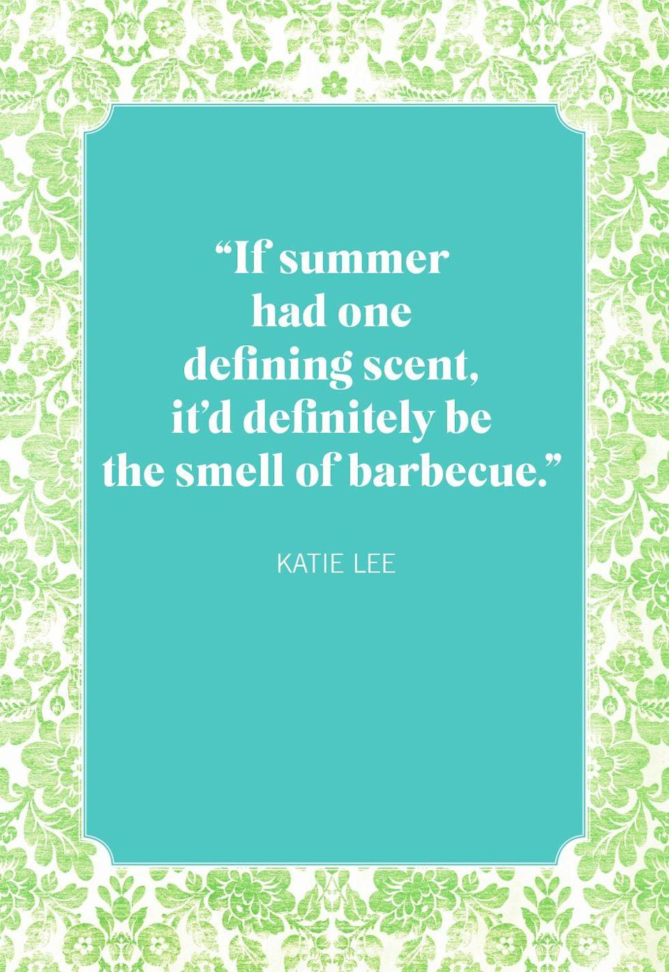 """<p>""""If summer had one defining scent, it'd definitely be the smell of barbecue.""""</p>"""