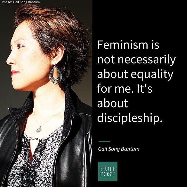 "<i><a href=""http://seattlequest.org/leadership/gail-song-bantum/"" target=""_blank"">Bantum</a>, executive pastor of Seattle's Quest Church, on&nbsp;why feminism is about freedom:</i><br /><br />""Feminism cannot merely be an idea but a life embodied. For those of us women who have fought to live out our call in spaces of leadership within the church, we embody feminism daily whether we realize it or not. Any embrace of feminism within the church must be rooted in our deep conviction that we are all created to be free -- that it was for freedom that Christ set us free (<a href=""https://www.biblegateway.com/passage/?search=Galatians+5:1"" target=""_blank"">Galatians 5:1</a>). It is a desire for this freedom to emerge from the truth that both women and men are created fully and wholly as image bearers of God. In that sense, feminism is not necessarily about equality for me. It's about discipleship - about honoring the creativity of God in our midst, about enabling others to flourish, about fighting for another's freedom, and about submitting to the truth that we have all been gifted this breath each waking moment of the day."""