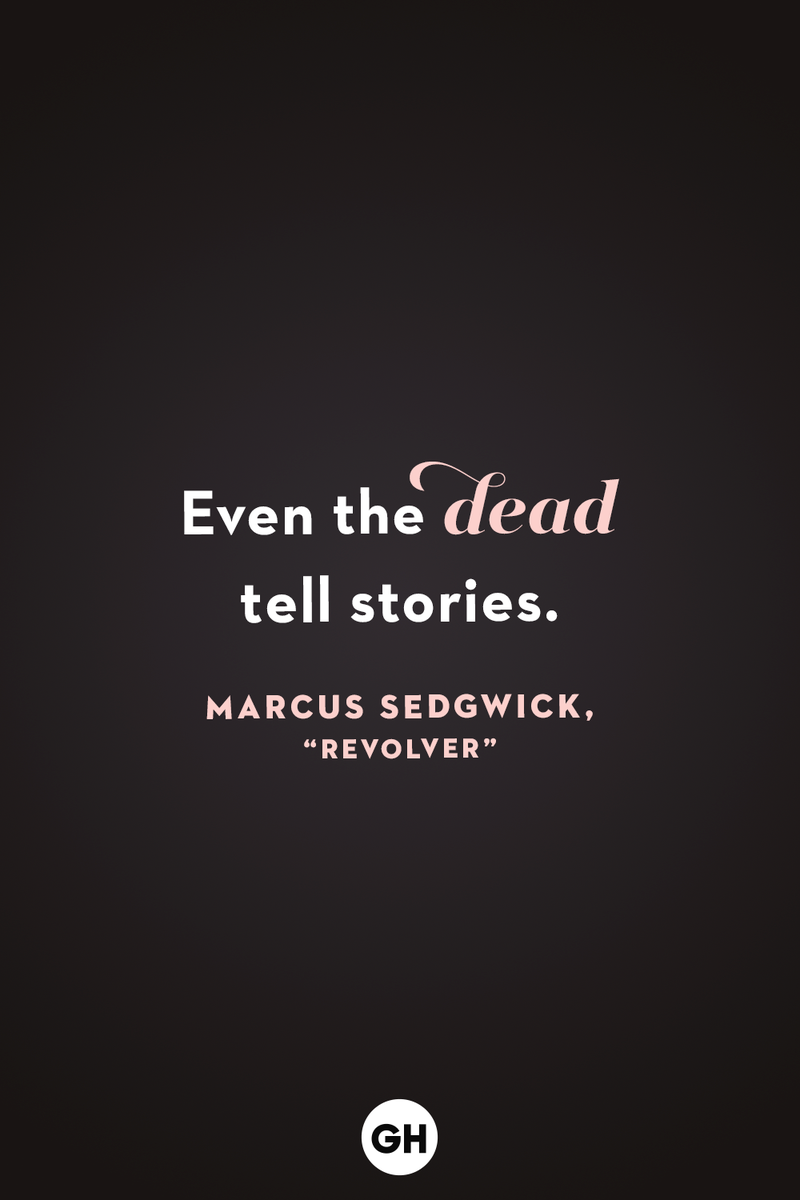 <p>Even the dead tell stories.</p>