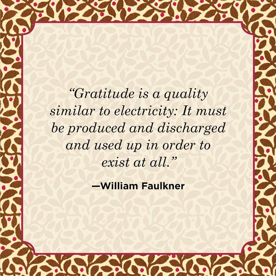 "<p>""Gratitude is a quality similar to electricity: It must be produced and discharged and used up in order to exist at all.""</p>"