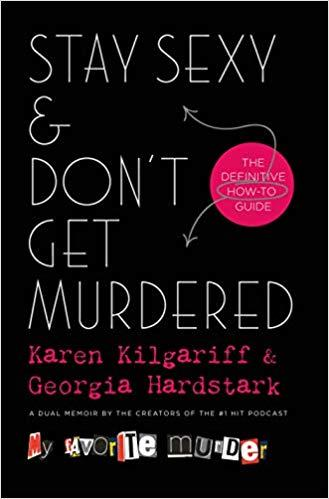 Stay Sexy & Don't Get Murdered: The Definitive How-To Guide by Karen Kilgariff, Georgia Hardstark