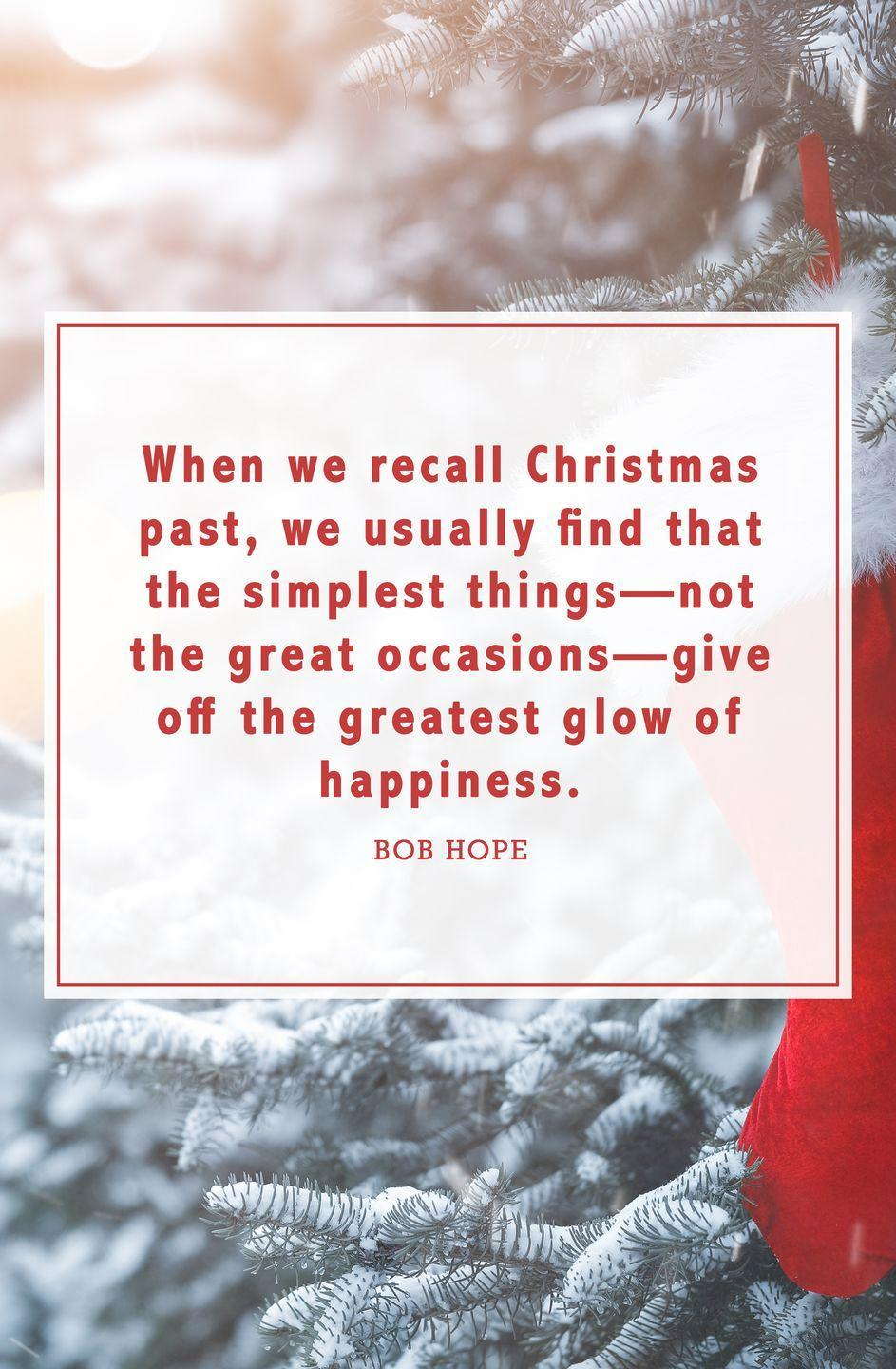 """<p>""""When we recall Christmas past, we usually find that the simplest things—not the great occasions—give off the greatest glow of happiness.""""</p>"""