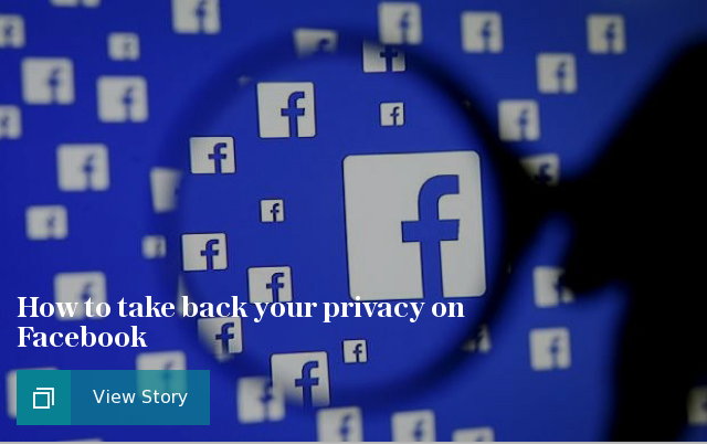 How to take back your privacy on Facebook