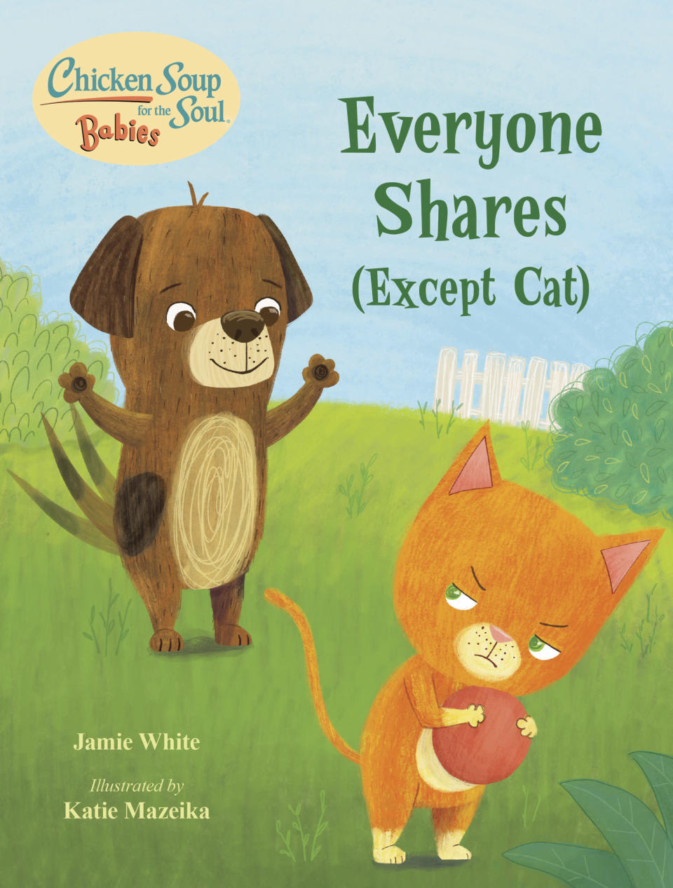 """This cover image released by Charlesbridge shows """"Everyone Shares (Except Cat)"""" by Jamie White. Chicken Soup for the Soul has reached a partnership with the children's publisher Charlesbridge for two new series of books, the two publishers announced Tuesday. Chicken Soup for the Soul Babies will be for babies and toddlers, up to age 3, and Chicken Soup for the Soul Kids will be for ages 4-7. (Charlesbridge via AP)"""