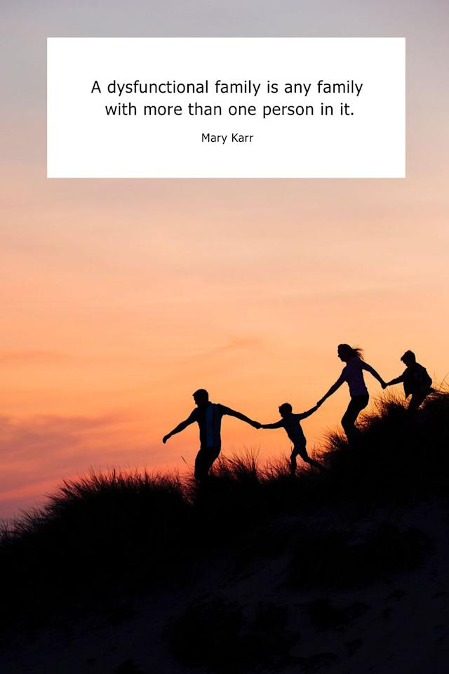 """<p>""""A dysfunctional family is any family with more than one person in it.""""</p>"""