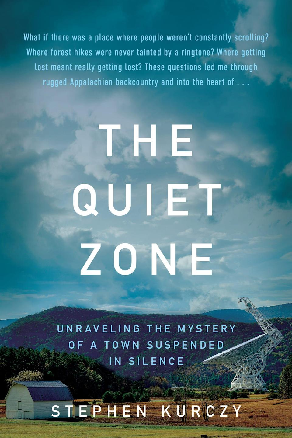 """""""The Quiet Zone: Unraveling the Mystery of a Town Suspended in Silence,"""" by Stephen Kurczy."""