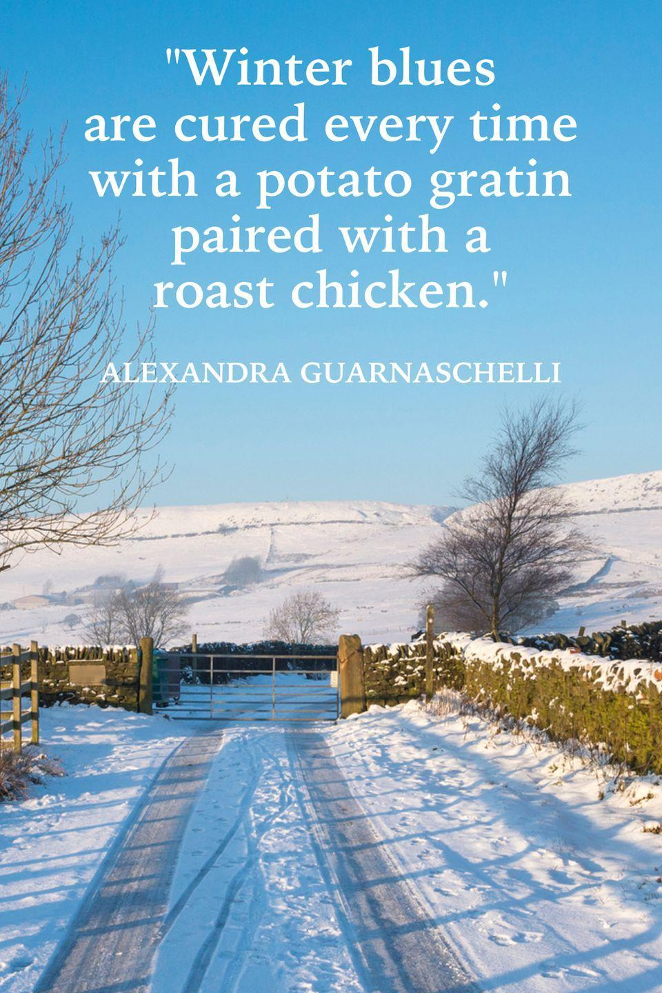 "<p>""Winter blues are cured every time with a potato gratin paired with a roast chicken.""</p>"