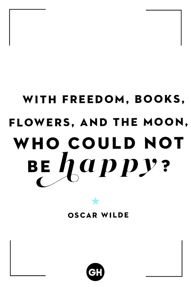 <p>With freedom, books, flowers, and the moon, who could not be happy?</p>
