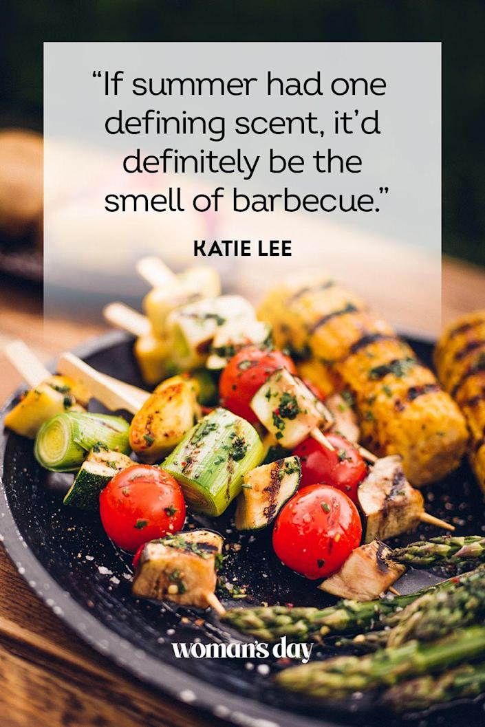 """<p> """"If summer had one defining scent, it'd definitely be the smell of barbecue.""""</p><p><strong>RELATED:</strong> <a href=""""https://www.womansday.com/food-recipes/food-drinks/g3020/cookout-menu/"""" rel=""""nofollow noopener"""" target=""""_blank"""" data-ylk=""""slk:A Summer Cookout Menu That's Quick and Easy to Prepare"""" class=""""link rapid-noclick-resp"""">A Summer Cookout Menu That's Quick and Easy to Prepare</a></p>"""
