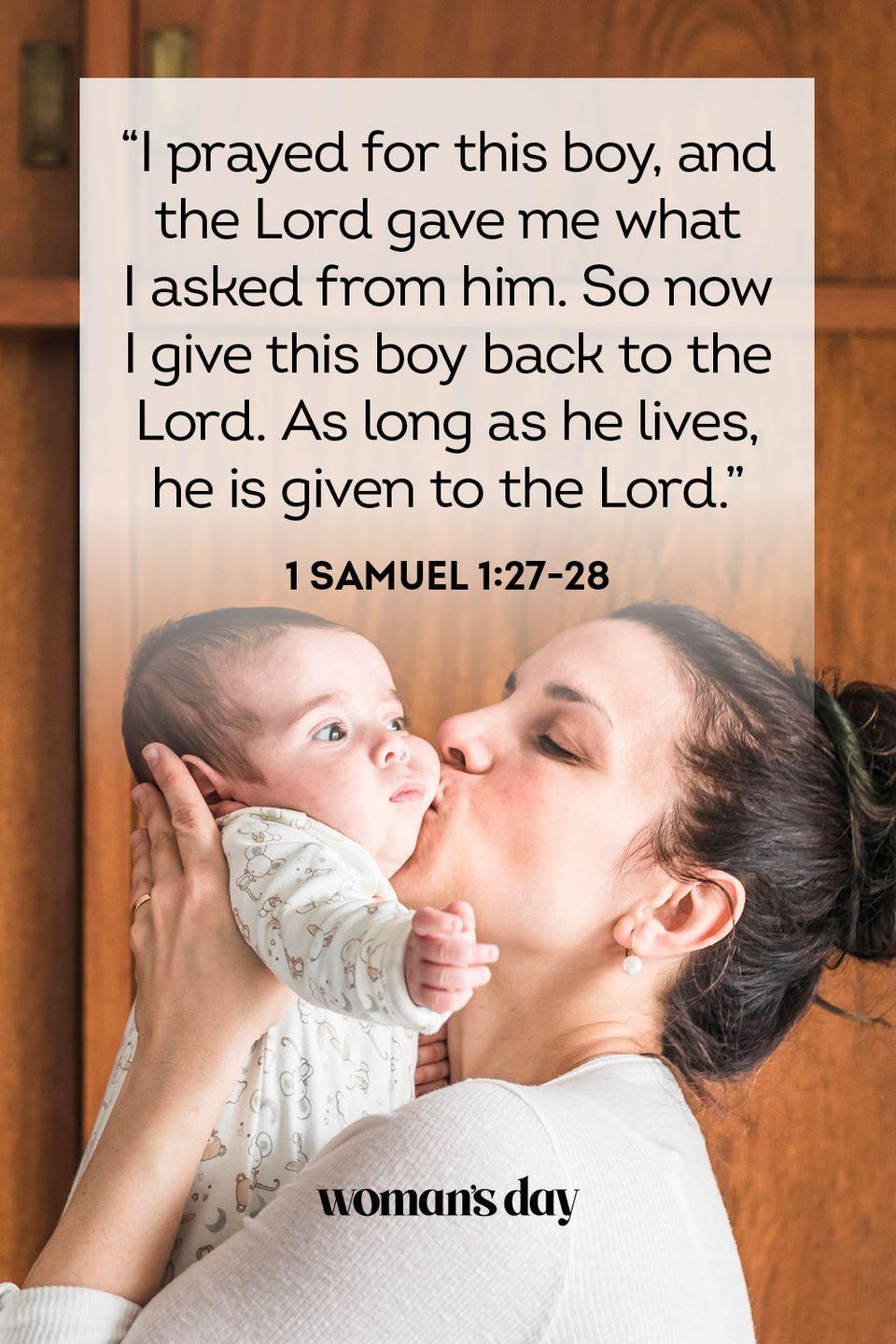 "<p>""I prayed for this boy, and the Lord gave me what I asked from him. So now I give this boy back to the Lord. As long as he lives, he is given to the Lord.""</p><p><strong>The Good News: </strong>Children are a reward from God, so they should be raised and nurtured as the Lord intended. </p>"
