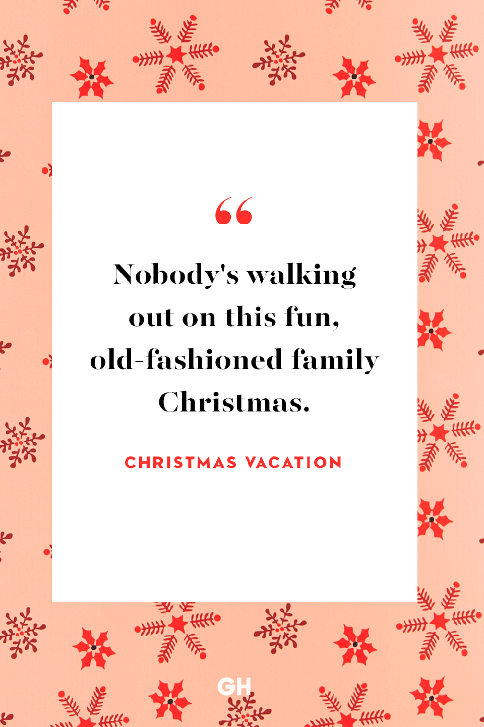 "<p>Nobody's walking out on this fun, old-fashioned family Christmas.</p><p><strong>RELATED:</strong> <a href=""https://www.goodhousekeeping.com/holidays/christmas-ideas/g1233/christmas-quotes/"" rel=""nofollow noopener"" target=""_blank"" data-ylk=""slk:50 Festive Christmas Quotes That Will Get You in the Holiday Spirit"" class=""link rapid-noclick-resp"">50 Festive Christmas Quotes That Will Get You in the Holiday Spirit</a></p>"