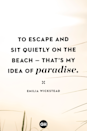 <p>To escape and sit quietly on the beach — that's my idea of paradise.</p>