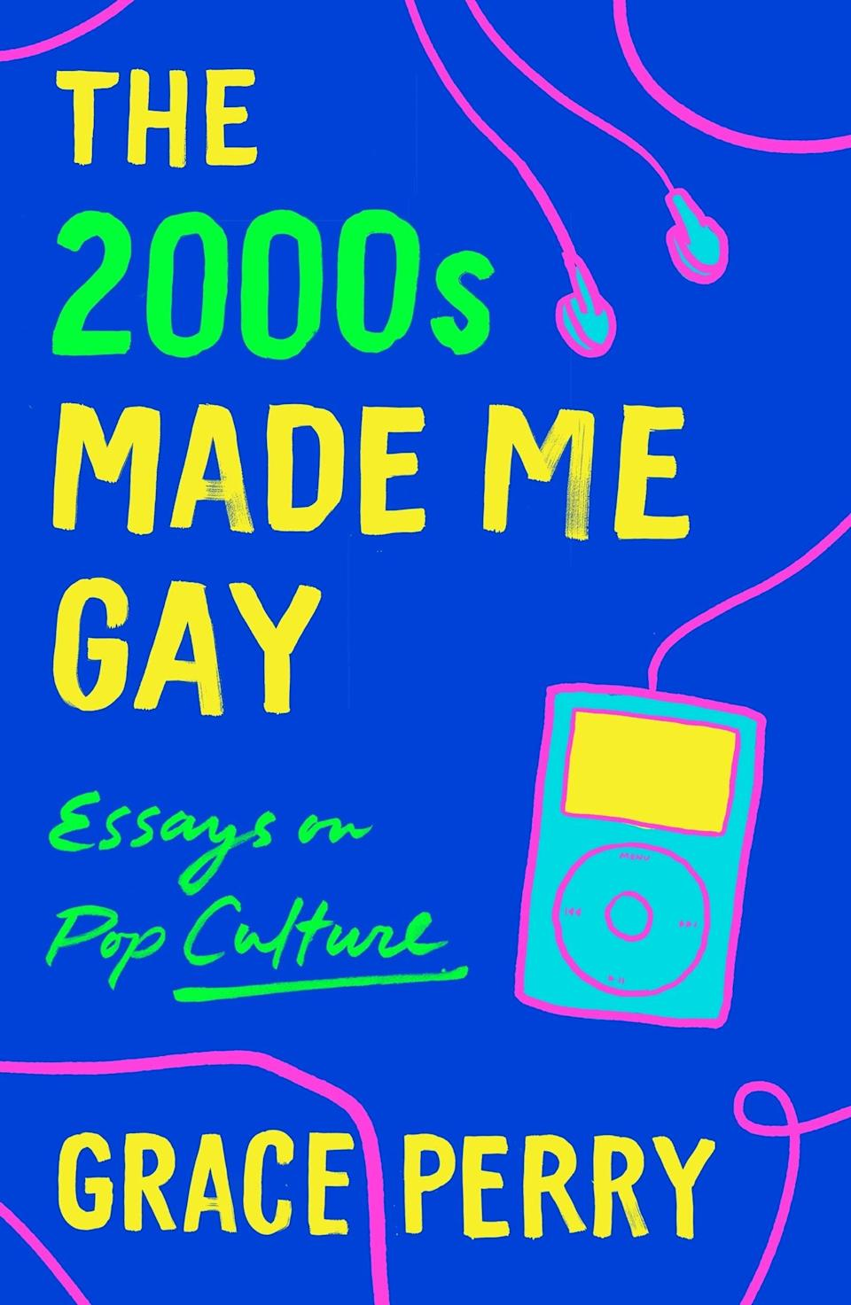 """<p>Grace Perry's <span><strong>The 2000s Made Me Gay</strong></span> will instantly transport you back to the aughts via all of the most unforgettable pop culture moments from the decade, including the premiere of <strong><a class=""""link rapid-noclick-resp"""" href=""""https://www.popsugar.com/Gossip-Girl"""" rel=""""nofollow noopener"""" target=""""_blank"""" data-ylk=""""slk:Gossip Girl"""">Gossip Girl</a></strong> and the rise and fall of <a class=""""link rapid-noclick-resp"""" href=""""https://www.popsugar.com/Lindsay-Lohan"""" rel=""""nofollow noopener"""" target=""""_blank"""" data-ylk=""""slk:Lindsay Lohan"""">Lindsay Lohan</a>. Through a series of hilarious and insightful essays, Perry shares how the pop culture of her teen years helped her come out and become the witty writer she is today. </p> <p><em>Out June 1</em></p>"""