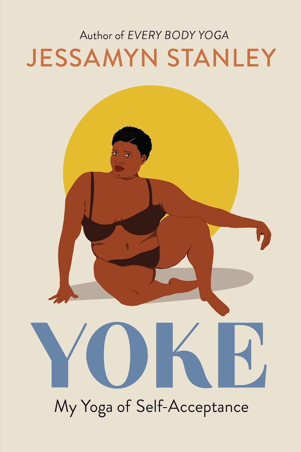 """<p>Jessamyn Stanley's <span><strong>Yoke</strong></span> is a thought-provoking collection of essays about the author's pursuit of finding """"yoga in the everyday."""" From taking on the whiteness of Western yoga practices to sharing the hard work that goes into fostering self-acceptance, Stanley's essays are eye-opening, informative, and always a joy to read. </p> <p><em>Out June 22</em></p>"""