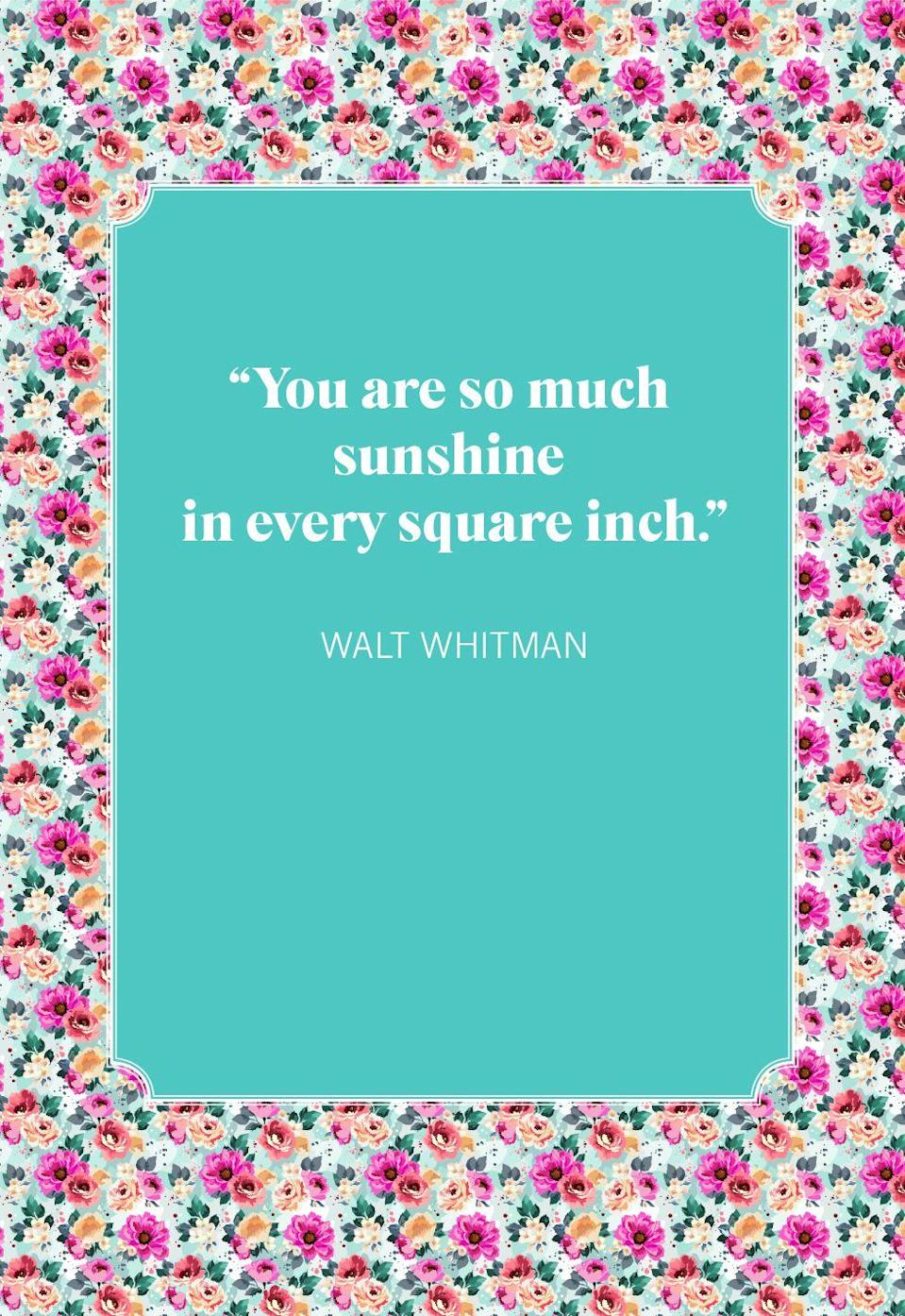 """<p>""""You are so much sunshine in every square inch.""""</p>"""