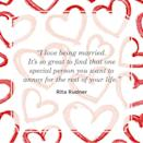 "<p>""I love being married. It's so great to find that one special person you want to annoy for the rest of your life.""</p>"
