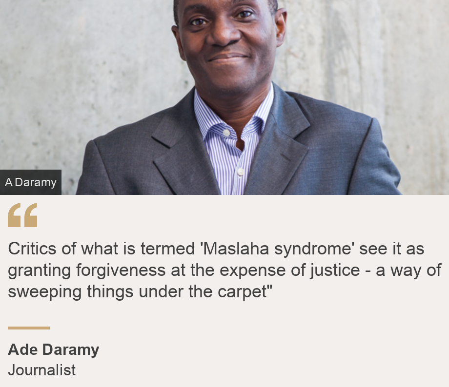 """""""Critics of what is termed 'Maslaha syndrome' see it as granting forgiveness at the expense of justice - a way of sweeping things under the carpet"""""""", Source: Ade Daramy, Source description: Journalist, Image: Ade Daramy"""