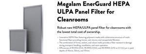 Robust new HEPA/ULPA panel filter for cleanrooms with the lowest total cost of ownership.Innovative HEPA filter featuring polymeric media with a distinctive structure of multi-functional fibers providing micron, sub-micron, and nanoparticle filtration.The combination of frame, sealant, and robust media provides a filter resistant to damage during transport, handling, installation, and room operation.Efficiencies of 99.95% (H13), 99.995% (H14), and 99.9995% (U15) at 0.1-0.2 µm in pack depths of 45mm, 53mm, and 70mm.
