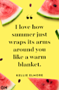 <p>I love how summer just wraps its arms around you like a warm blanket.</p>