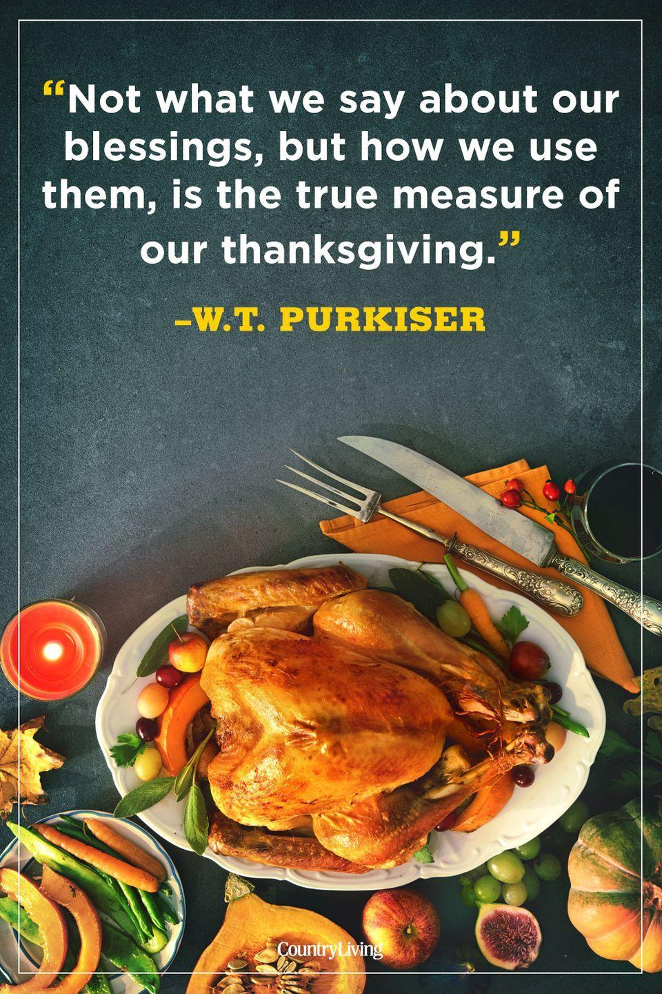 """<p>""""Not what we say about our blessings, but how we use them, is the true measure of our thanksgiving.""""</p>"""