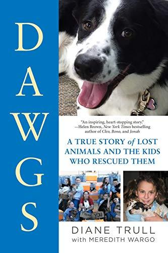 DAWGS: A True Story of Lost Animals and the Kids Who Rescued Them (Amazon / Amazon)