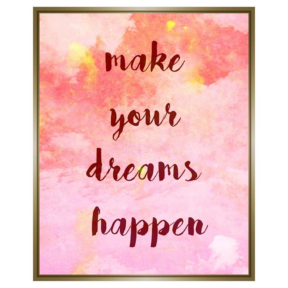 "<p>If you love colorful pieces, get this <a href=""https://www.popsugar.com/buy/Make-Your-Dreams-Happen-Wall-Art-562183?p_name=Make%20Your%20Dreams%20Happen%20Wall%20Art&retailer=target.com&pid=562183&price=82&evar1=casa%3Aus&evar9=47360872&evar98=https%3A%2F%2Fwww.popsugar.com%2Fhome%2Fphoto-gallery%2F47360872%2Fimage%2F47361142%2FMake-Your-Dreams-Happen-Wall-Art&list1=shopping%2Chome%20decor%2Cdecor%20shopping%2Chome%20shopping&prop13=api&pdata=1"" rel=""nofollow noopener"" class=""link rapid-noclick-resp"" target=""_blank"" data-ylk=""slk:Make Your Dreams Happen Wall Art"">Make Your Dreams Happen Wall Art</a> ($82, originally $100).</p>"