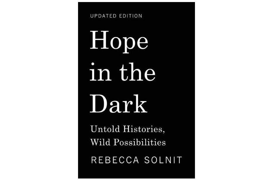 """<p>If you're trying to go into 2018 with optimism, read <em>Hope in the Dark</em>. Rebecca Solnit makes the case for radical hope in the face of despair. Solnit isn't suggesting that we all shove down our fears and pretend to be happy, but she does encourage everyone to celebrate small victories and to avoid giving up, even when the future looks grim. After all, the positive effects of our actions are not always seen right away.</p> <p> <strong>To buy: </strong>$10; <a href=""""https://www.amazon.com/Hope-Dark-Untold-Histories-Possibilities/dp/1608465764"""" target=""""_blank"""">amazon.com</a>.</p>"""