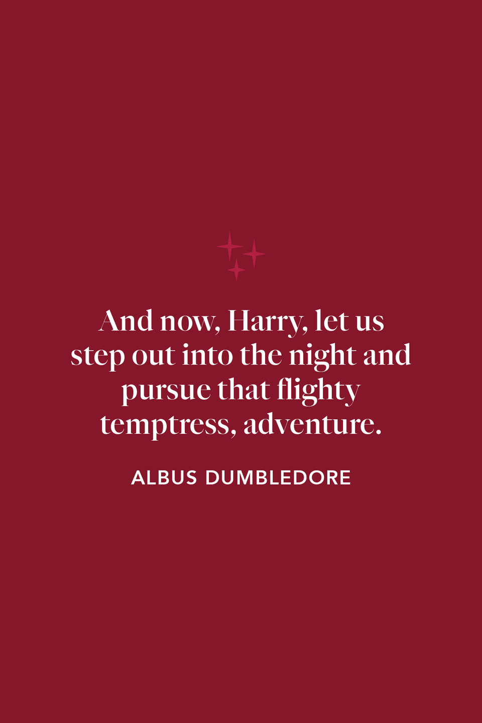 """<p>""""And now, Harry, let us step out into the night and pursue that flighty temptress, adventure,"""" the ancient wizard says in chapter 3 of <em>The Half-Blood Prince</em>.</p>"""