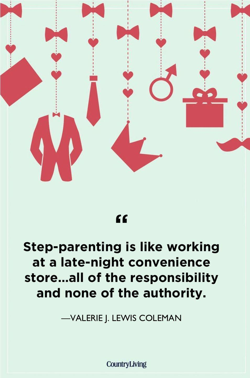 """<p>""""Step-parenting is like working at a late-night convenience store...all of the responsibility and none of the authority.""""</p>"""