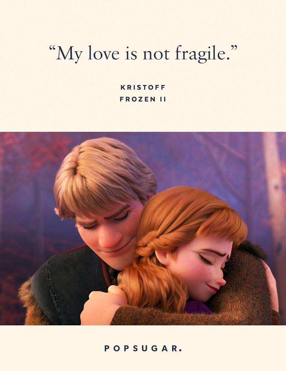 "<p>""My love is not fragile."" - Kristoff, <strong>Frozen 2</strong></p>"