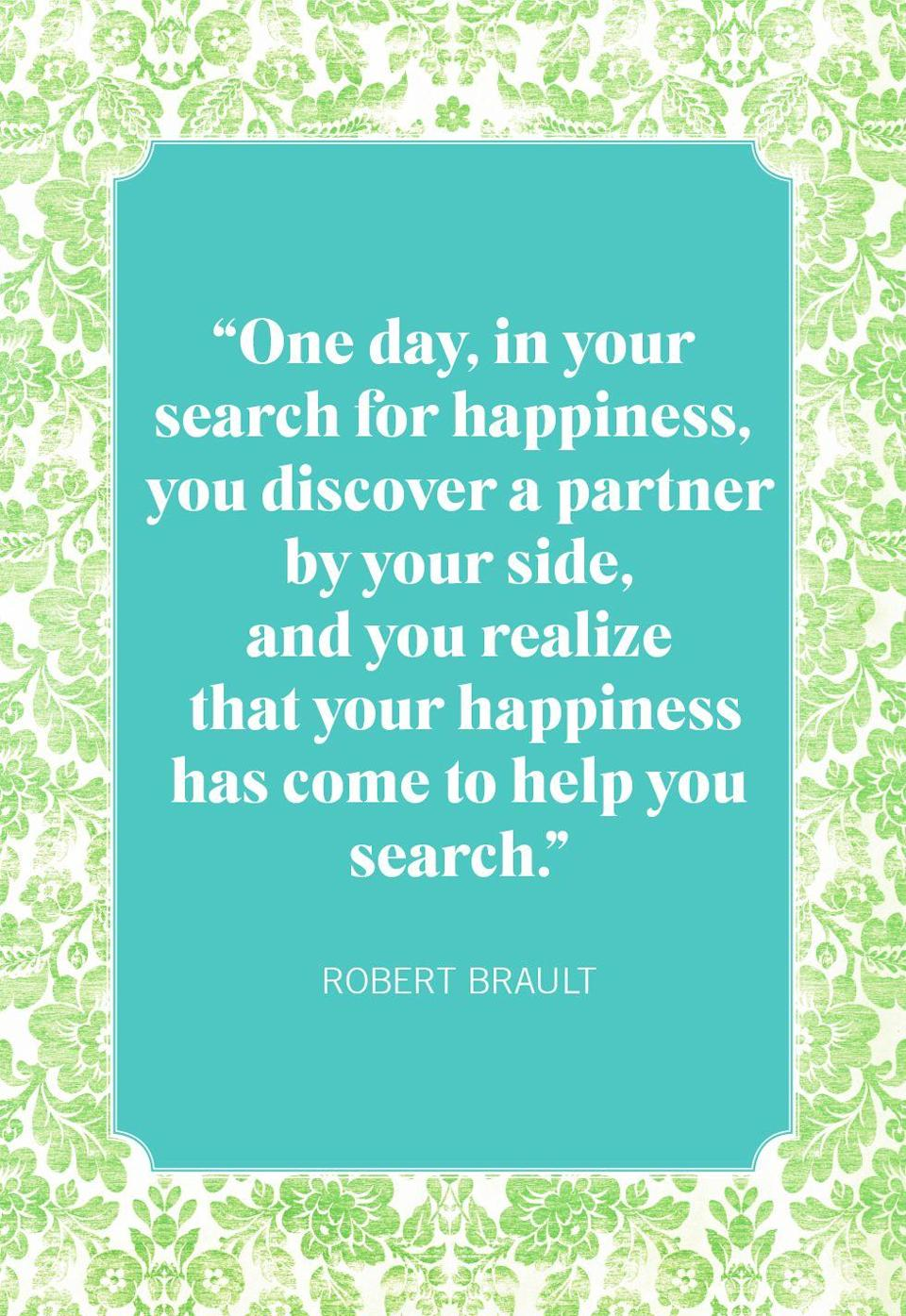 """<p>""""One day, in your search for happiness, you discover a partner by your side, and you realize that your happiness has come to help you search.""""</p>"""