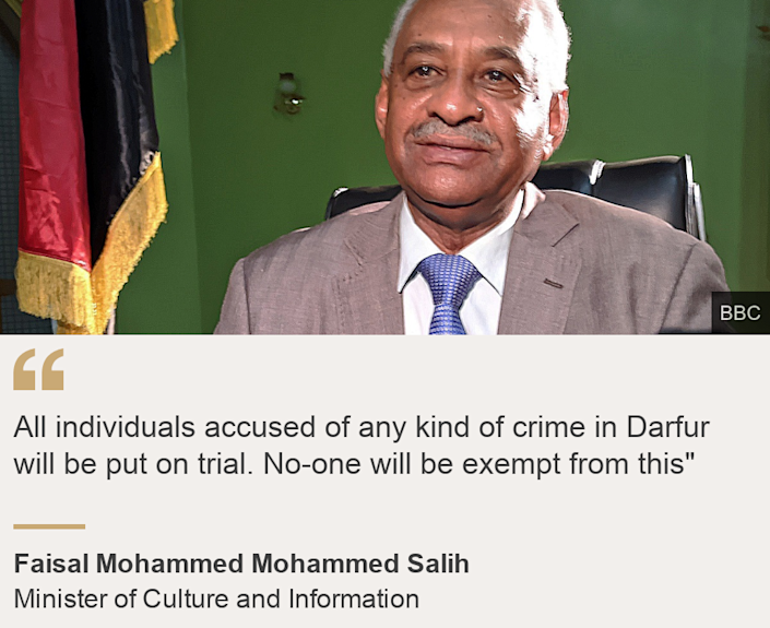 """All individuals accused of any kind of crime in Darfur will be put on trial. No-one will be exempt from this"""", Source: Faisal Mohammed Mohammed Salih, Source description: Minister of Culture and Information, Image: Faisal Mohammed Mohammed Salih"