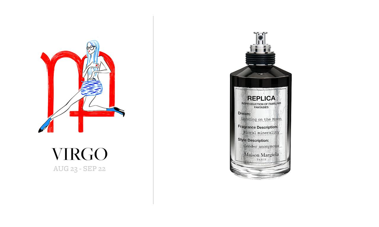"""<p>The symbolic sign of the """"pure virgin young maiden"""" makes a call out to youthful, fresh, and very clean, crisp scents. Margiela's debut Replica eau de parfum collection explores four fantasies, and Dancing on the Moon fits right in for Virgos, as there is a huge explosion of beautiful white jasmine flower sensed at first sniff. Best pick: <a rel=""""nofollow"""" href=""""http://www.barneys.com/product/maison-margiela-dancing-on-the-moon-100ml-eau-de-parfum-504794947.html"""">Maison Margiela Replica Dancing on the Moon Eau de Parfum, $180</a> </p>"""