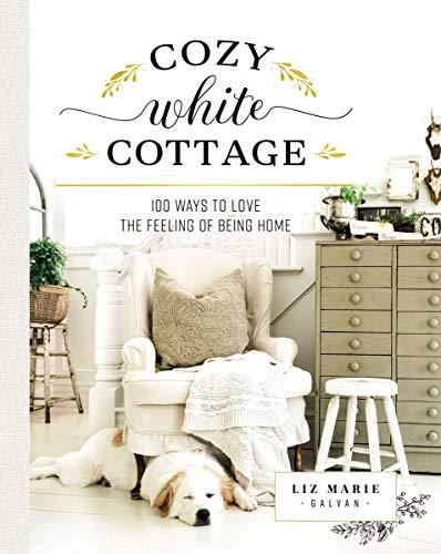 Cozy White Cottage: 100 Ways to Love the Feeling of Being Home (Amazon / Amazon)