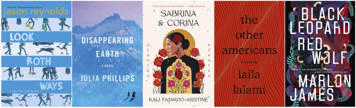 """This combination photo of book cover images shows, from left, """"Look Both Ways: A Tale Told in Ten Blocks,"""" by Jason Reynolds, """"Disappearing Earth,"""" by Julia Phillips, """"Sabrina & Corina,"""" by Kali Fajardo-Anstine, """"The Other Americans,"""" by Laila Lalami, and """"Black Leopard, Red Wolf"""" by Marlon James. The books are among this year's finalists for the 70th annual National Book Awards. The winners will be announced Nov. 20 at a benefit dinner presented by the National Book Foundation in New York. (Atheneum/Caitlyn Dlouhy Books/Knopf/One World/Pantheon/Riverhead via AP)"""